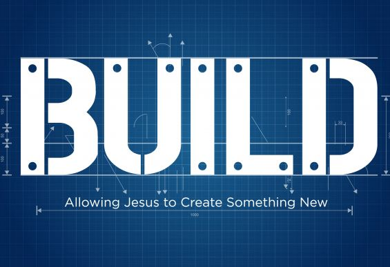 Build-Allowing Jesus to create something new